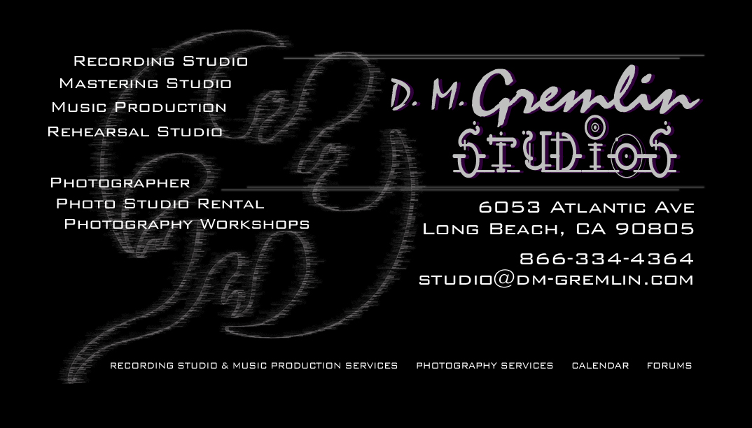 D. M. Gremlin Studios Recording & Photography Studio, Long Beach CA. Contact: 866-334-4364/studio@dm-gremlin.com.